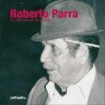 Roberto Parra. La vida que yo he pasado