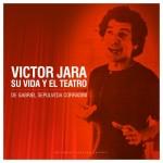 Víctor Jara. Su vida y el teatro