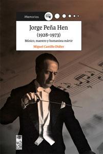 Jorge Peña Hen (1928-1973). Músico, maestro y humanista mártir