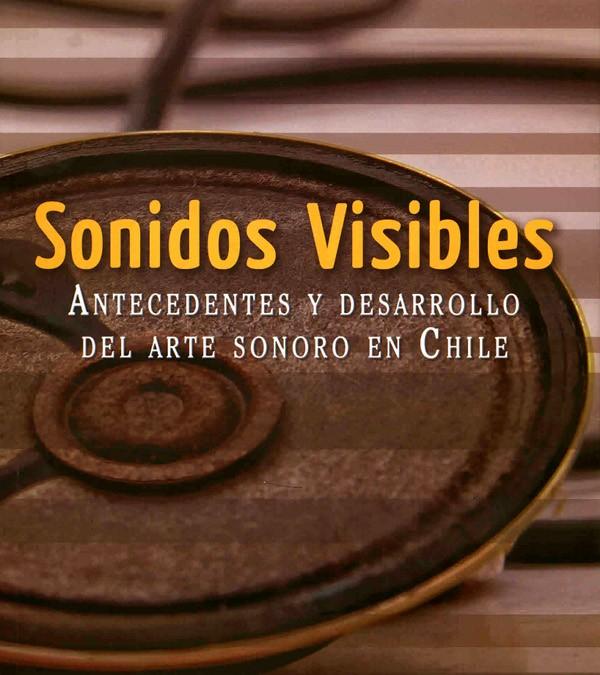 Sonidos visibles. Antecedentes y desarrollo del arte sonoro en Chile
