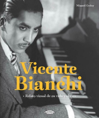 Vicente Bianchi. Relato visual de su vida y obra