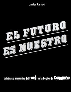 El futuro es nuestro. Crónicas y memorias del rock en la región de Coquimbo