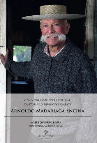 Vida y obra del poeta popular, cantor a lo divino y payador Arnoldo Madariaga Encina