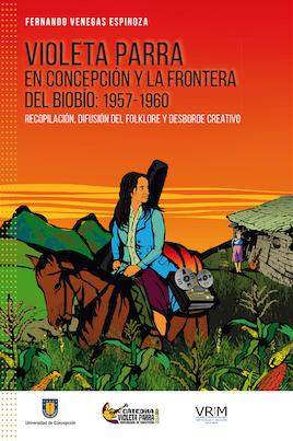 Violeta Parra en Concepción y la frontera del Biobío: 1957-1960