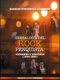 Genealogía del rock penquista. Orígenes y destino (1960-1990)