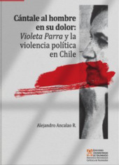 Cántale al hombre en su dolor: Violeta Parra y la violencia política en Chile