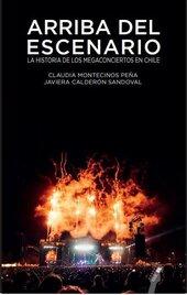 Arriba del escenario. La historia de los megaconciertos en Chile