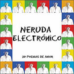 Neruda electrónico. 20 poemas de amor