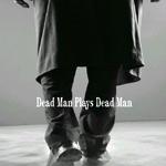 Dead Man plays Dead Man