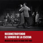 Reconstruyendo el sonido de la escena. Músicos de teatro en Chile, 1947-1987