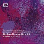Concurso latinoamericano de composición electroacústica y electrónica Gustavo Becerra-Schmidt (ediciones 2012 y 2013)